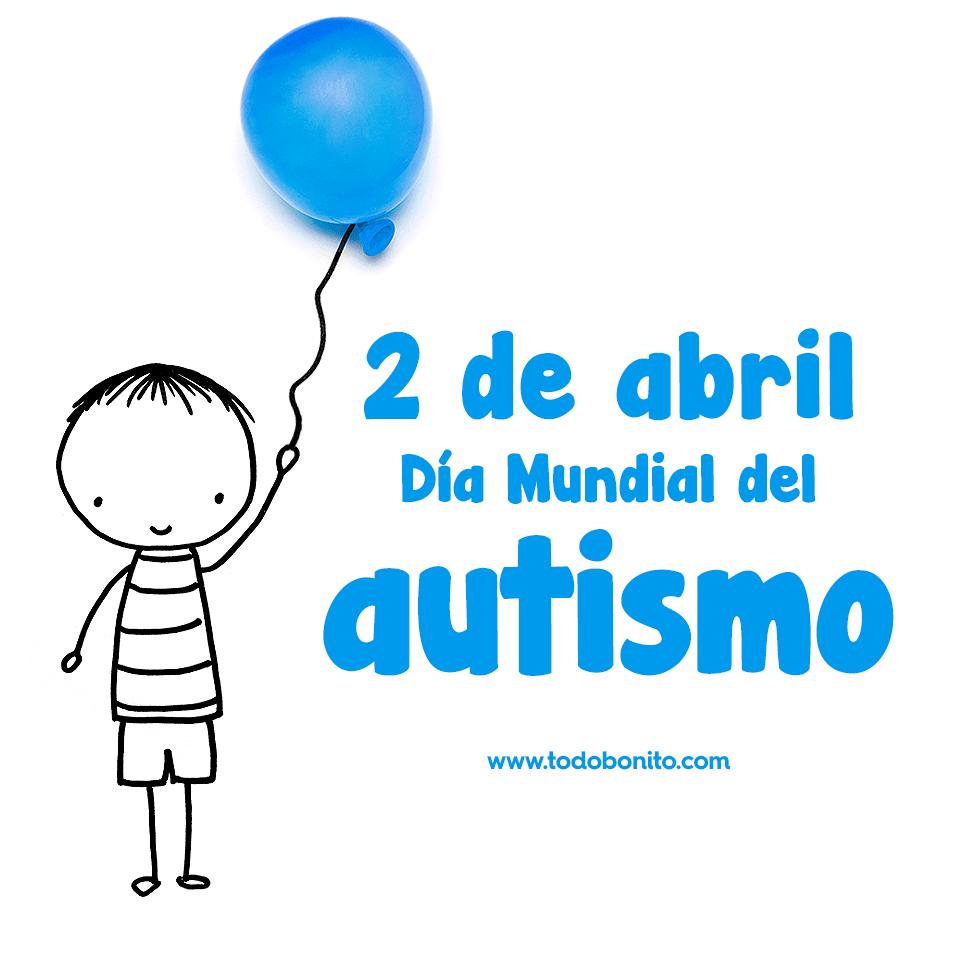 2 de abril: Día Mundial de Concienciación sobre el Autismo - Todo ...